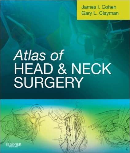 Atlas of Head & Neck Cancer Surgery by Dr Gary Clayman, MD